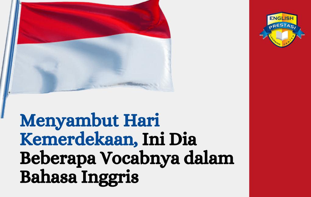 Menyambut Hari Kemerdekaan, Ini Dia Beberapa Vocabnya dalam Bahasa Inggris