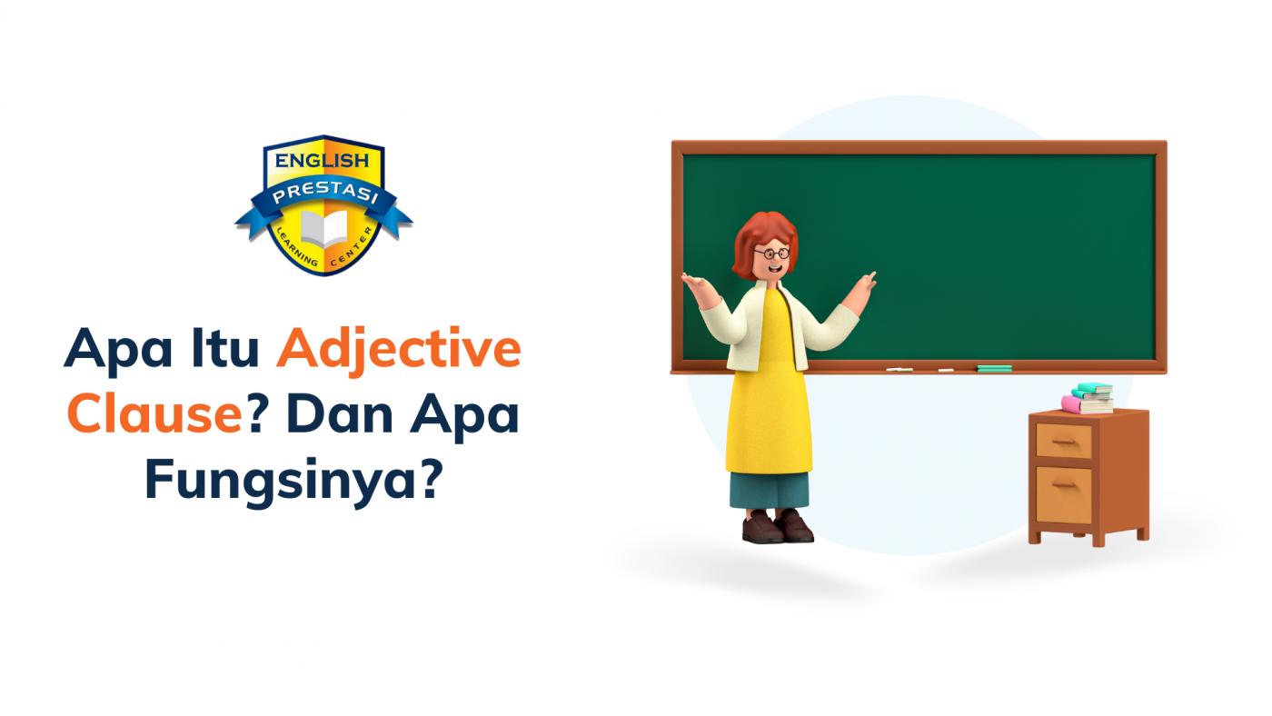 Apa Itu Adjective Clause? Dan Apa Fungsinya?